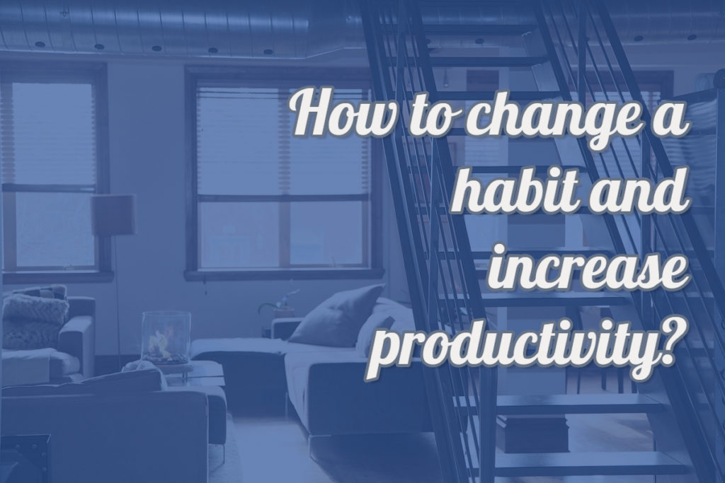 change habit and increase productivity