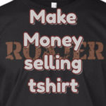 How to make money selling t shirts online?